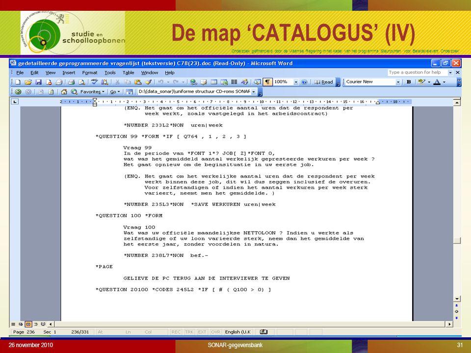 Onderzoek gefinancierd door de Vlaamse Regering in het kader van het programma 'Steunpunten voor Beleidsrelevant Onderzoek' 26 november 201031SONAR-gegevensbank De map 'CATALOGUS' (IV)