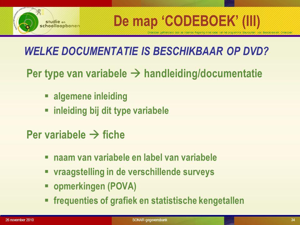 Onderzoek gefinancierd door de Vlaamse Regering in het kader van het programma 'Steunpunten voor Beleidsrelevant Onderzoek' WELKE DOCUMENTATIE IS BESCHIKBAAR OP DVD.