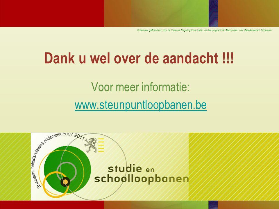 Onderzoek gefinancierd door de Vlaamse Regering in het kader van het programma 'Steunpunten voor Beleidsrelevant Onderzoek' Dank u wel over de aandacht !!.