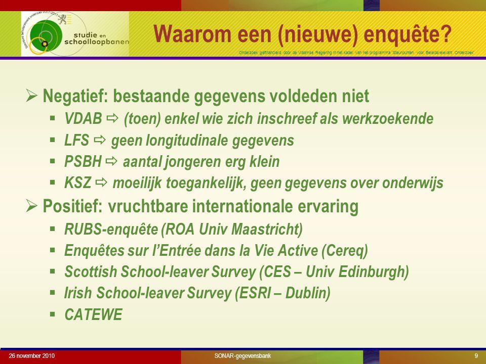 Onderzoek gefinancierd door de Vlaamse Regering in het kader van het programma 'Steunpunten voor Beleidsrelevant Onderzoek' 26 november 20109 Waarom een (nieuwe) enquête.