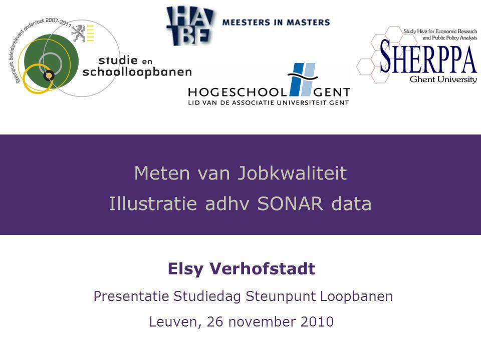 Elsy Verhofstadt Presentatie Studiedag Steunpunt Loopbanen Leuven, 26 november 2010 Meten van Jobkwaliteit Illustratie adhv SONAR data