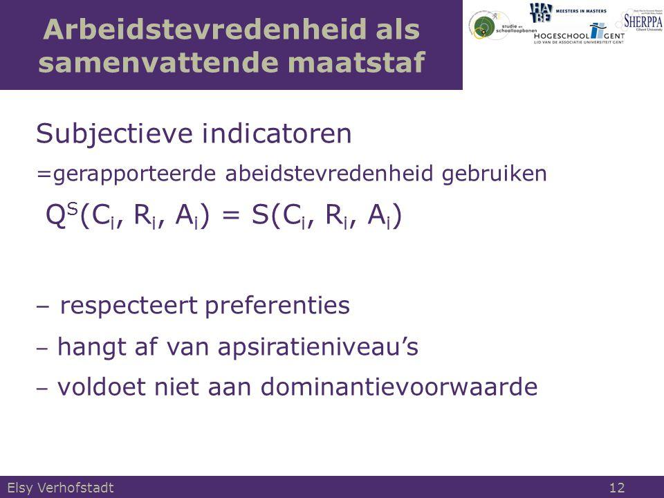 Arbeidstevredenheid als samenvattende maatstaf Subjectieve indicatoren =gerapporteerde abeidstevredenheid gebruiken Q S (C i, R i, A i ) = S(C i, R i, A i ) ‒ respecteert preferenties ‒ hangt af van apsiratieniveau's ‒ voldoet niet aan dominantievoorwaarde Elsy Verhofstadt 12