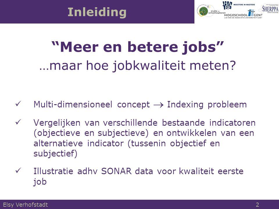 """Elsy Verhofstadt 2 Inleiding """"Meer en betere jobs"""" …maar hoe jobkwaliteit meten? Multi-dimensioneel concept  Indexing probleem Vergelijken van versch"""