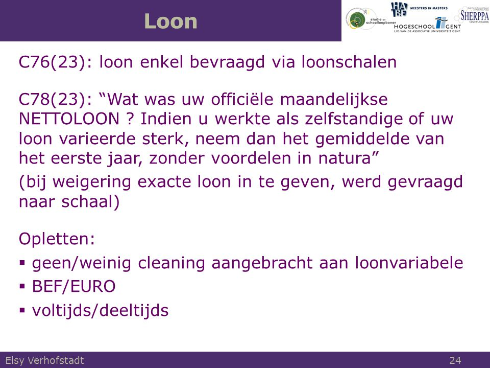 """Loon Elsy Verhofstadt 24 C76(23): loon enkel bevraagd via loonschalen C78(23): """"Wat was uw officiële maandelijkse NETTOLOON ? Indien u werkte als zelf"""