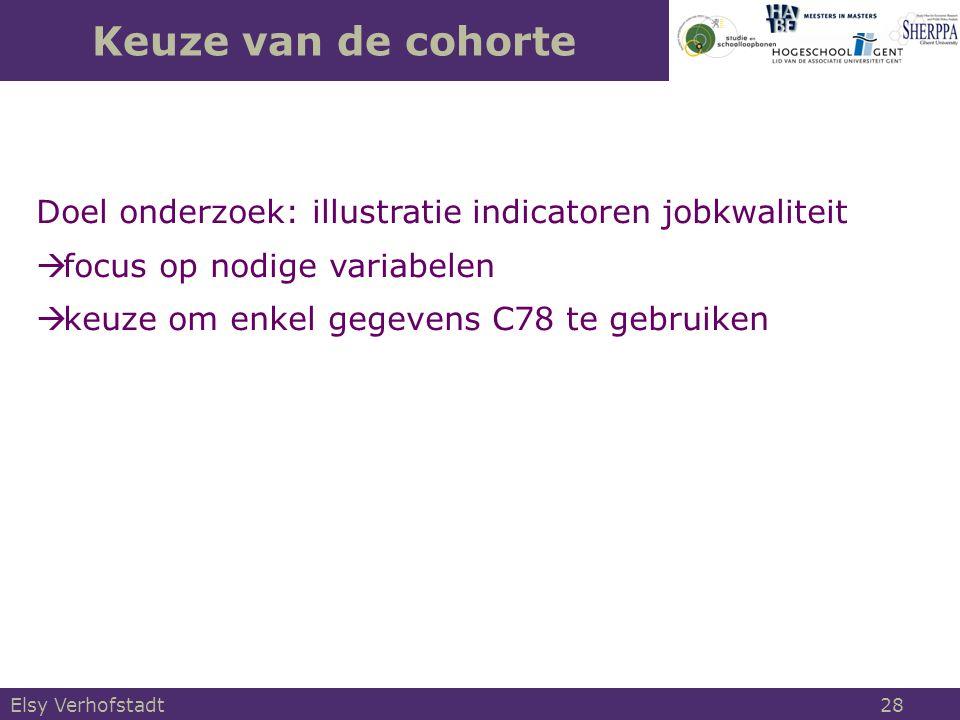 Keuze van de cohorte Elsy Verhofstadt 28 Doel onderzoek: illustratie indicatoren jobkwaliteit  focus op nodige variabelen  keuze om enkel gegevens C