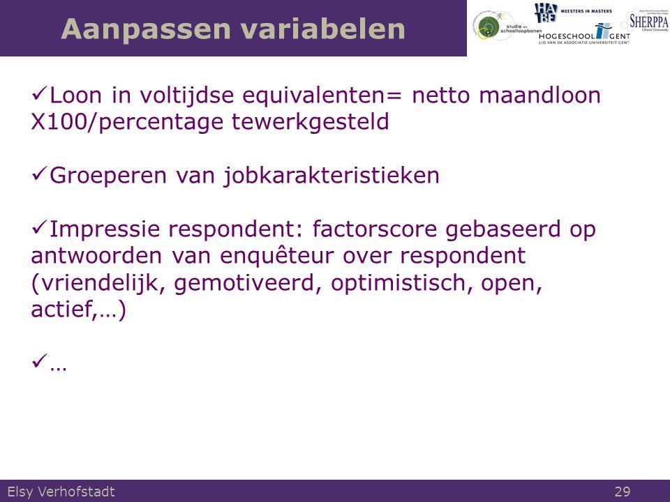 Aanpassen variabelen Elsy Verhofstadt 29 Loon in voltijdse equivalenten= netto maandloon X100/percentage tewerkgesteld Groeperen van jobkarakteristiek