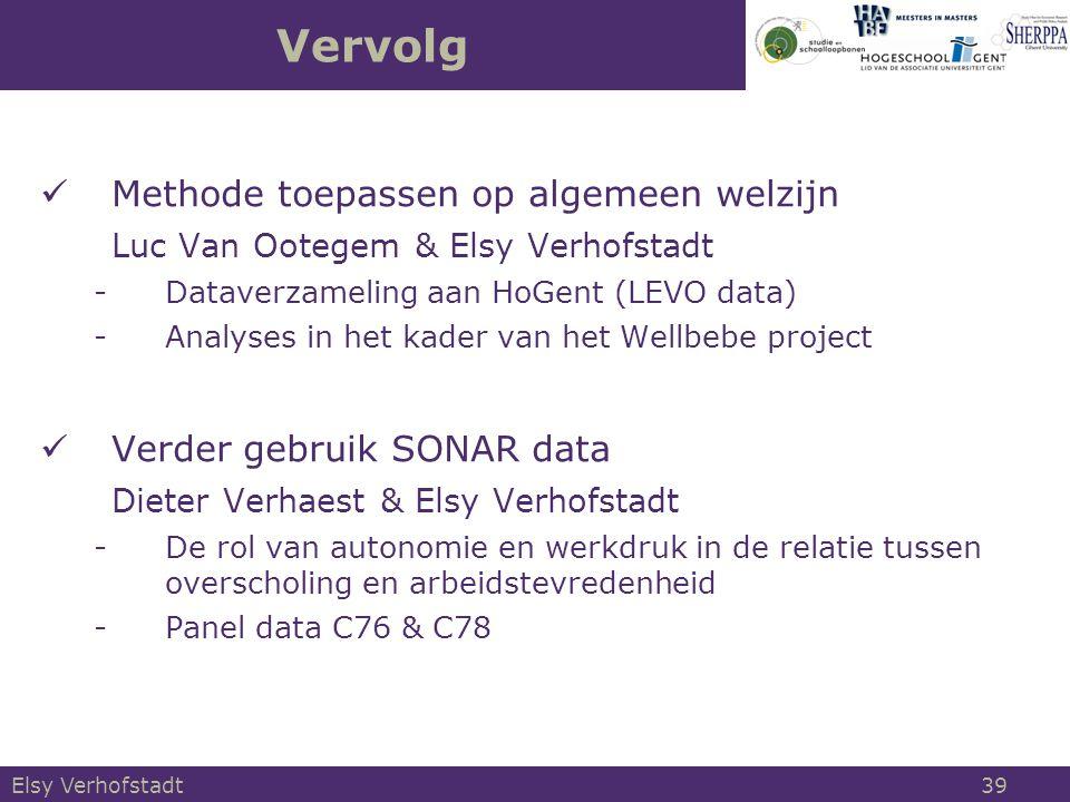 Vervolg Methode toepassen op algemeen welzijn Luc Van Ootegem & Elsy Verhofstadt -Dataverzameling aan HoGent (LEVO data) -Analyses in het kader van het Wellbebe project Verder gebruik SONAR data Dieter Verhaest & Elsy Verhofstadt -De rol van autonomie en werkdruk in de relatie tussen overscholing en arbeidstevredenheid -Panel data C76 & C78 Elsy Verhofstadt 39