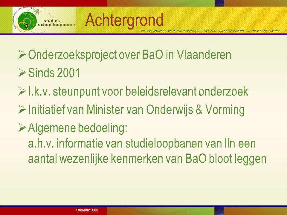 Onderzoek gefinancierd door de Vlaamse Regering in het kader van het programma 'Steunpunten voor Beleidsrelevant Onderzoek' Achtergrond  Onderzoeksproject over BaO in Vlaanderen  Sinds 2001  I.k.v.