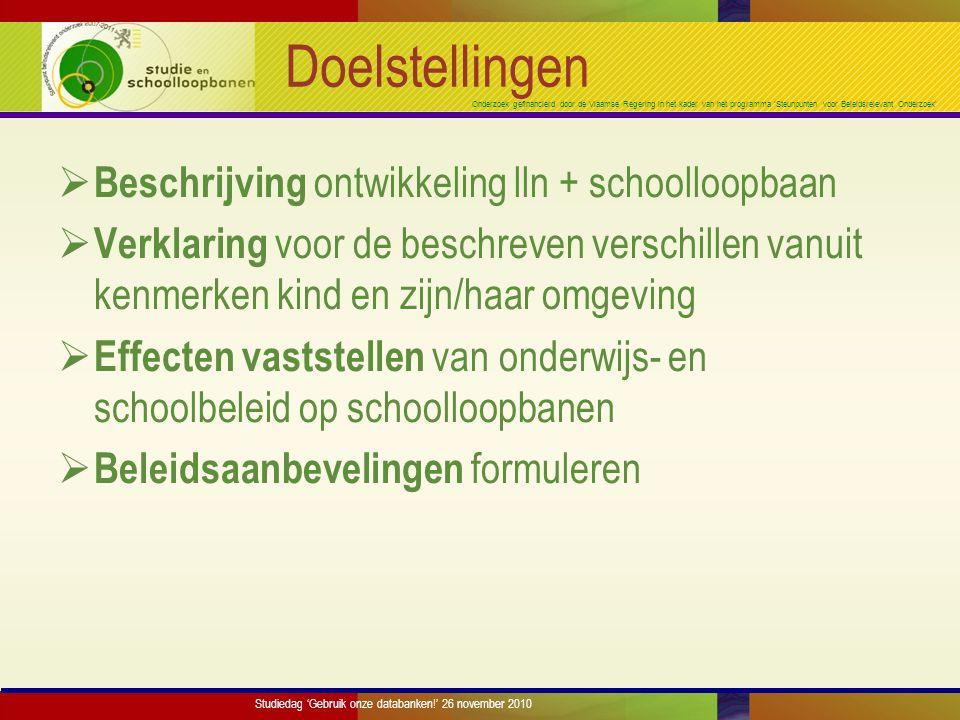 Onderzoek gefinancierd door de Vlaamse Regering in het kader van het programma 'Steunpunten voor Beleidsrelevant Onderzoek' Verzamelde gegevens  Bijna 200 scholen -> circa 6000 lln  Referentiesteekproef (120 scholen)  Oversampling GOK-scholen (30 scholen)  Oversampling methodescholen (25 scholen)  Oversampling Gentse stedelijke scholen (20 scholen) Studiedag 'Gebruik onze databanken!' 26 november 2010