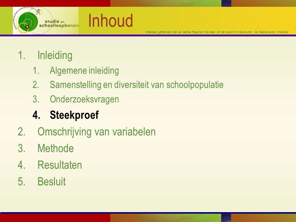 Onderzoek gefinancierd door de Vlaamse Regering in het kader van het programma 'Steunpunten voor Beleidsrelevant Onderzoek' Inhoud 1.Inleiding 1.Algemene inleiding 2.Samenstelling en diversiteit van schoolpopulatie 3.Onderzoeksvragen 4.Steekproef 2.Omschrijving van variabelen 3.Methode 4.Resultaten 5.Besluit