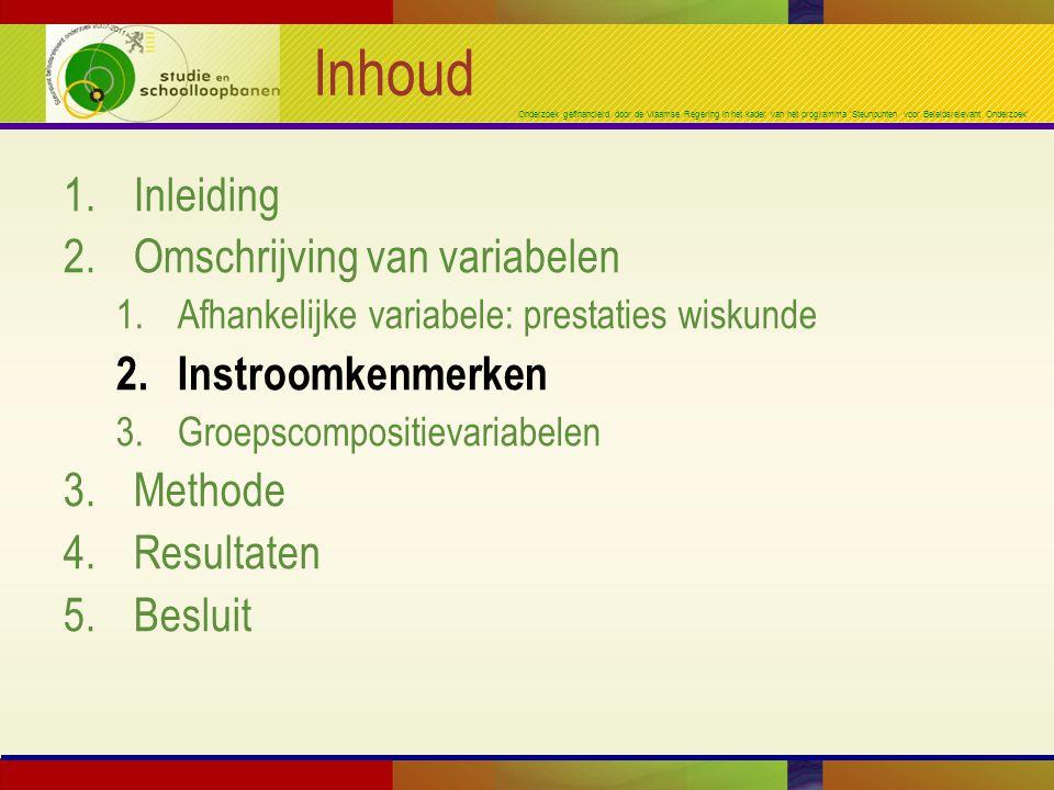 Onderzoek gefinancierd door de Vlaamse Regering in het kader van het programma 'Steunpunten voor Beleidsrelevant Onderzoek' Inhoud 1.Inleiding 2.Omschrijving van variabelen 1.Afhankelijke variabele: prestaties wiskunde 2.Instroomkenmerken 3.Groepscompositievariabelen 3.Methode 4.Resultaten 5.Besluit