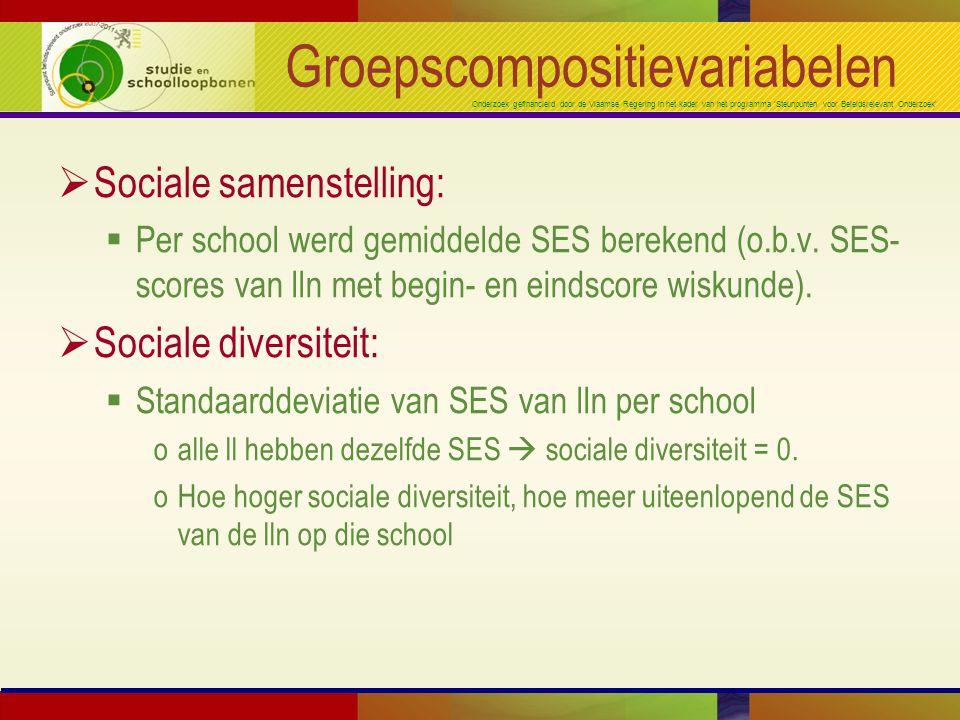 Onderzoek gefinancierd door de Vlaamse Regering in het kader van het programma 'Steunpunten voor Beleidsrelevant Onderzoek' Groepscompositievariabelen  Sociale samenstelling:  Per school werd gemiddelde SES berekend (o.b.v.