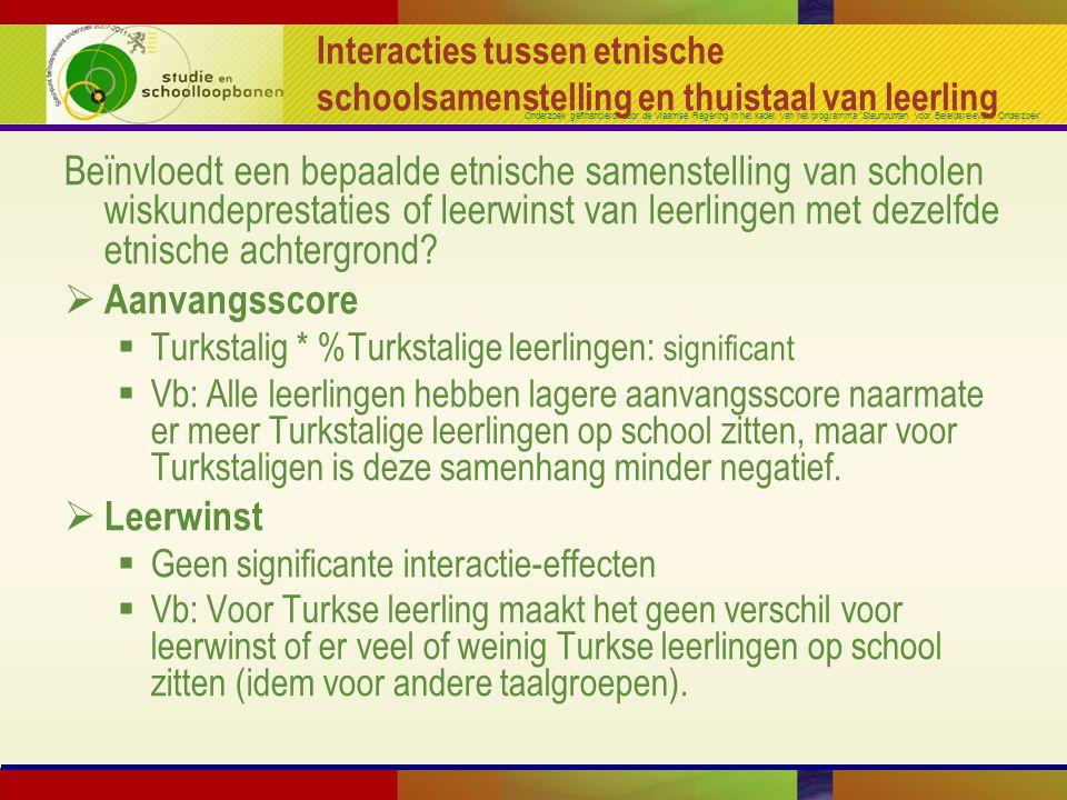Onderzoek gefinancierd door de Vlaamse Regering in het kader van het programma 'Steunpunten voor Beleidsrelevant Onderzoek' Interacties tussen etnische schoolsamenstelling en thuistaal van leerling Beïnvloedt een bepaalde etnische samenstelling van scholen wiskundeprestaties of leerwinst van leerlingen met dezelfde etnische achtergrond.