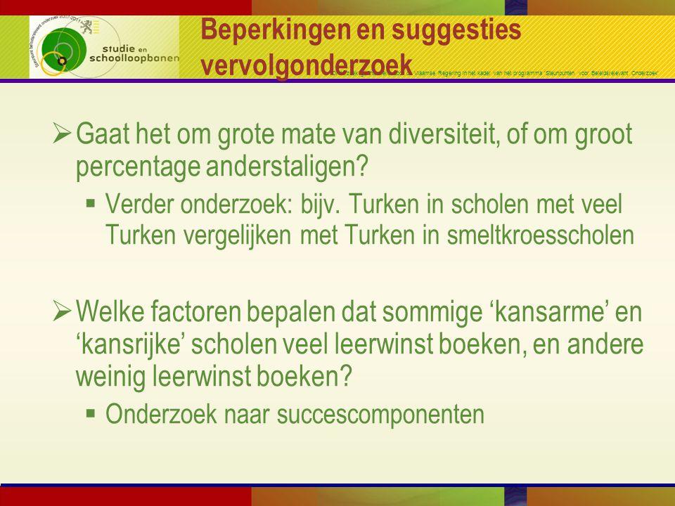 Onderzoek gefinancierd door de Vlaamse Regering in het kader van het programma 'Steunpunten voor Beleidsrelevant Onderzoek' Beperkingen en suggesties vervolgonderzoek  Gaat het om grote mate van diversiteit, of om groot percentage anderstaligen.