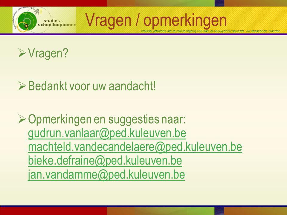 Onderzoek gefinancierd door de Vlaamse Regering in het kader van het programma 'Steunpunten voor Beleidsrelevant Onderzoek' Vragen / opmerkingen  Vragen.