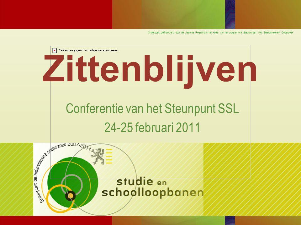 Onderzoek gefinancierd door de Vlaamse Regering in het kader van het programma 'Steunpunten voor Beleidsrelevant Onderzoek' Zittenblijven Conferentie