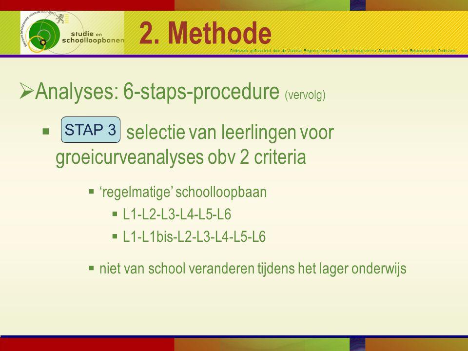 Onderzoek gefinancierd door de Vlaamse Regering in het kader van het programma 'Steunpunten voor Beleidsrelevant Onderzoek' 2. Methode  Analyses: 6-s