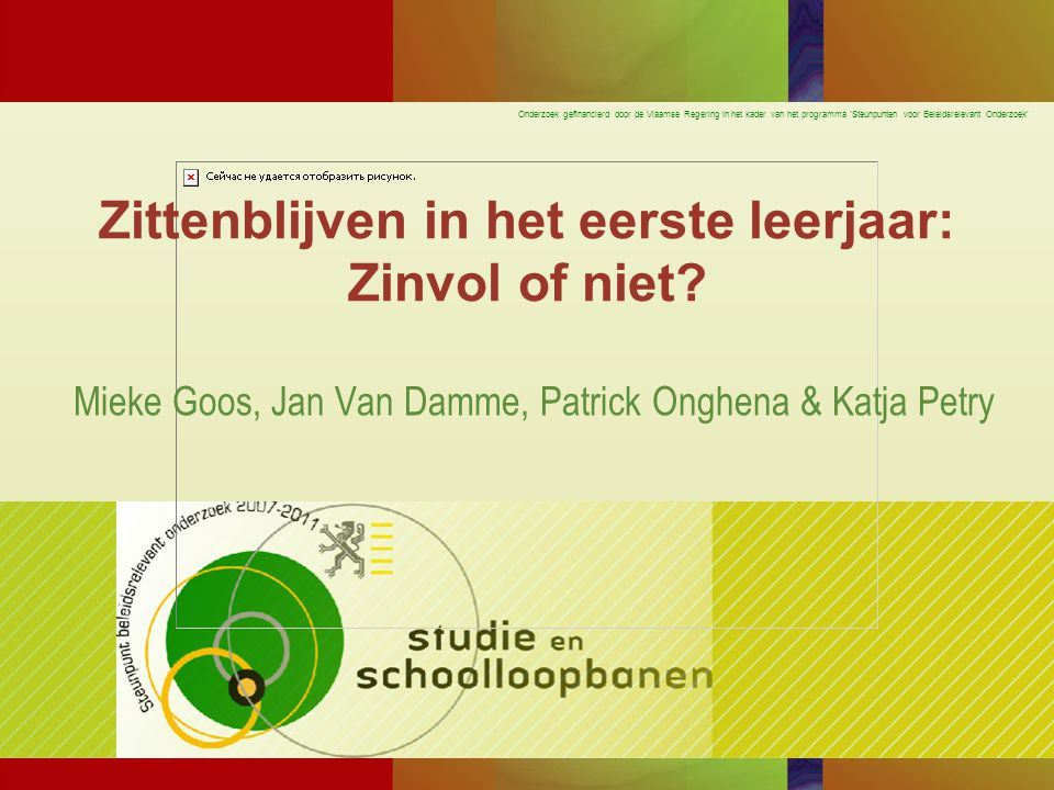 Onderzoek gefinancierd door de Vlaamse Regering in het kader van het programma 'Steunpunten voor Beleidsrelevant Onderzoek' Zittenblijven in het eerst