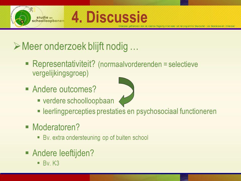Onderzoek gefinancierd door de Vlaamse Regering in het kader van het programma 'Steunpunten voor Beleidsrelevant Onderzoek' 4. Discussie  Meer onderz