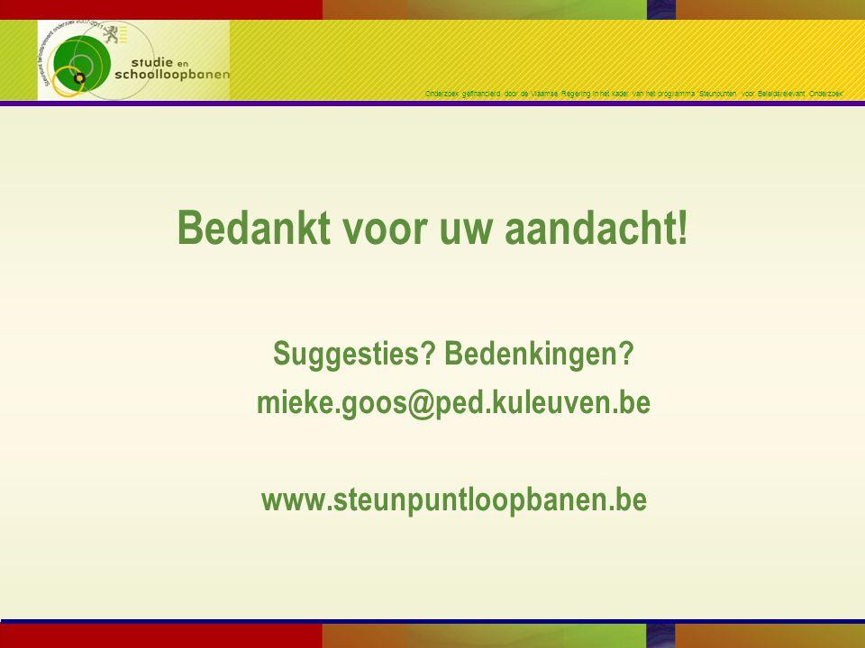 Onderzoek gefinancierd door de Vlaamse Regering in het kader van het programma 'Steunpunten voor Beleidsrelevant Onderzoek' Bedankt voor uw aandacht!
