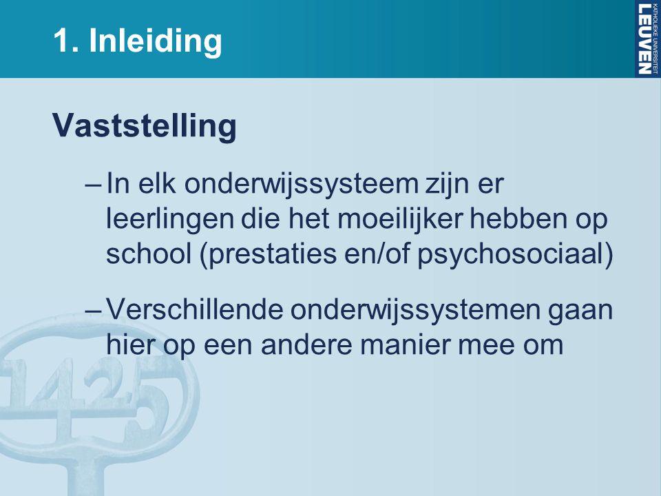 1. Inleiding Vaststelling –In elk onderwijssysteem zijn er leerlingen die het moeilijker hebben op school (prestaties en/of psychosociaal) –Verschille
