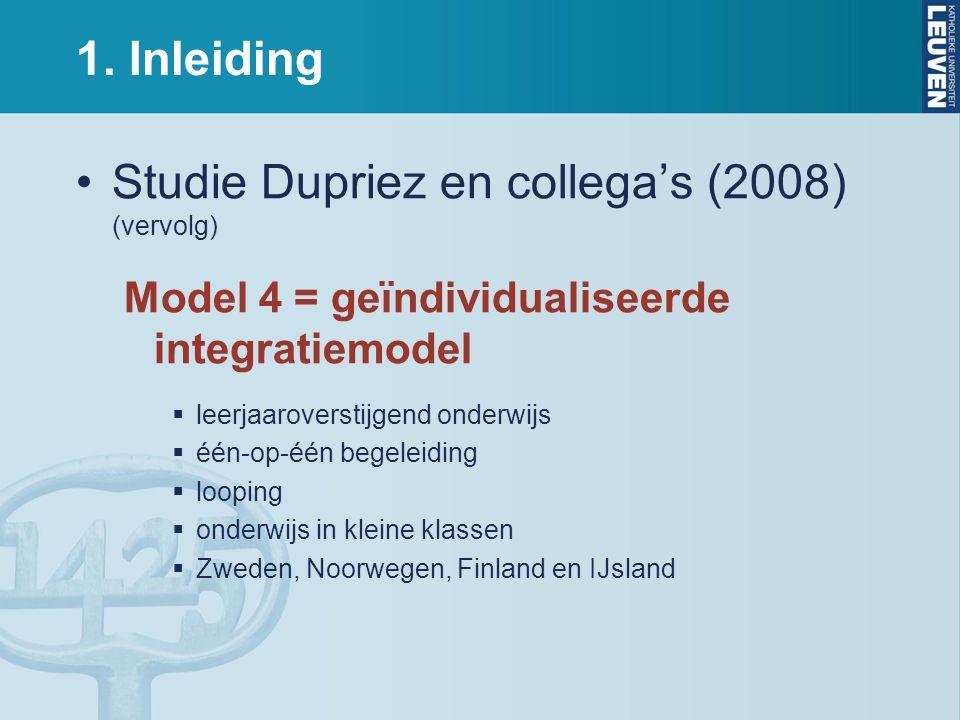 1. Inleiding Studie Dupriez en collega's (2008) (vervolg) Model 4 = geïndividualiseerde integratiemodel  leerjaaroverstijgend onderwijs  één-op-één