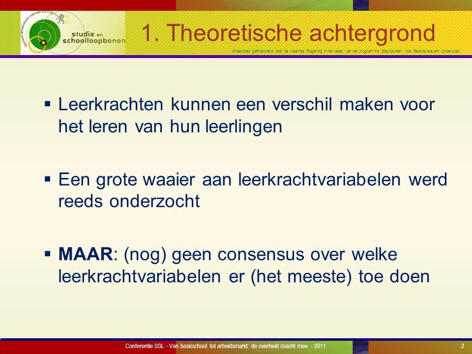 Onderzoek gefinancierd door de Vlaamse Regering in het kader van het programma 'Steunpunten voor Beleidsrelevant Onderzoek' Conferentie SSL - Van basisschool tot arbeidsmarkt: de overheid coacht mee - 2011 1.