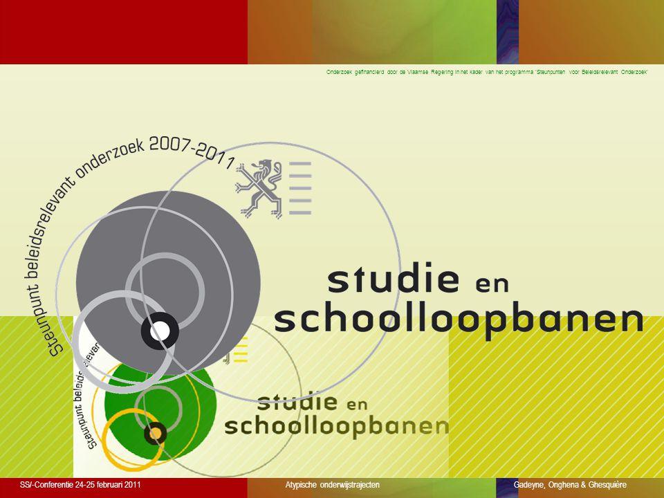 Onderzoek gefinancierd door de Vlaamse Regering in het kader van het programma 'Steunpunten voor Beleidsrelevant Onderzoek' SS/-Conferentie 24-25 februari 2011Atypische onderwijstrajecten Gadeyne, Onghena & Ghesquière