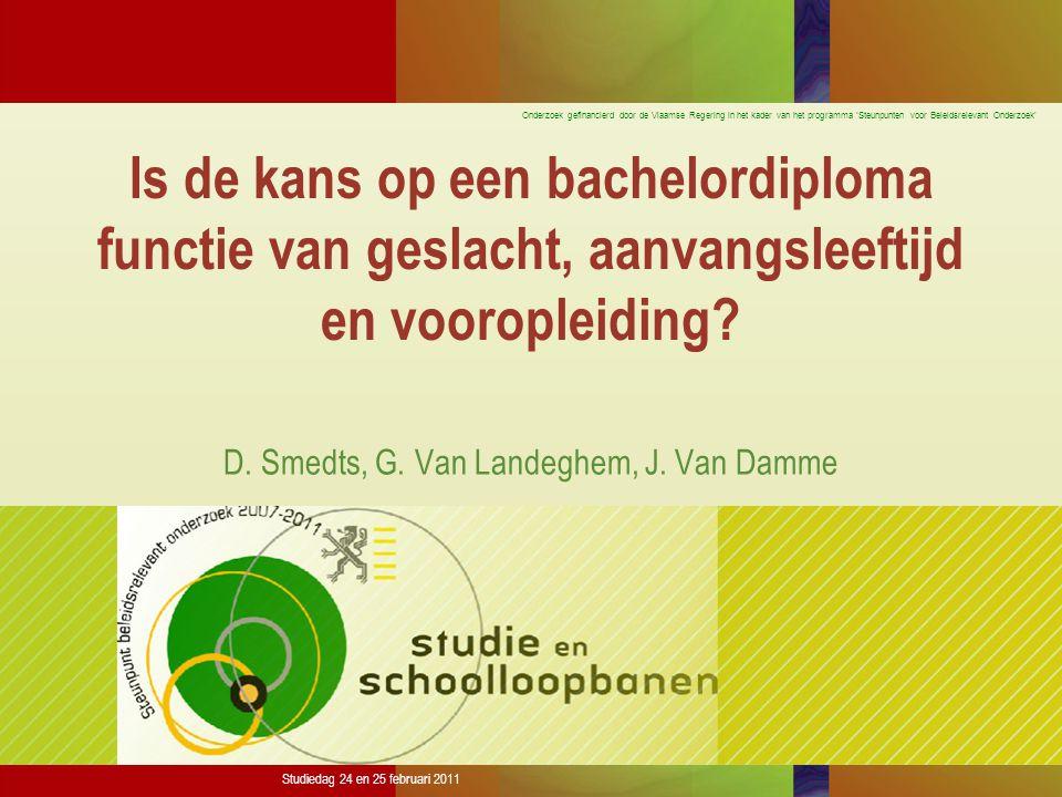 Onderzoek gefinancierd door de Vlaamse Regering in het kader van het programma 'Steunpunten voor Beleidsrelevant Onderzoek' Studiedag 24 en 25 februari 2011 Is de kans op een bachelordiploma functie van geslacht, aanvangsleeftijd en vooropleiding.