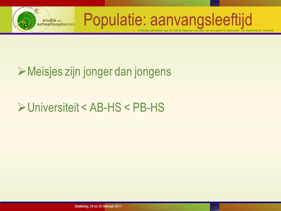 Onderzoek gefinancierd door de Vlaamse Regering in het kader van het programma 'Steunpunten voor Beleidsrelevant Onderzoek' Studiedag 24 en 25 februari 2011 Populatie: aanvangsleeftijd  Meisjes zijn jonger dan jongens  Universiteit < AB-HS < PB-HS