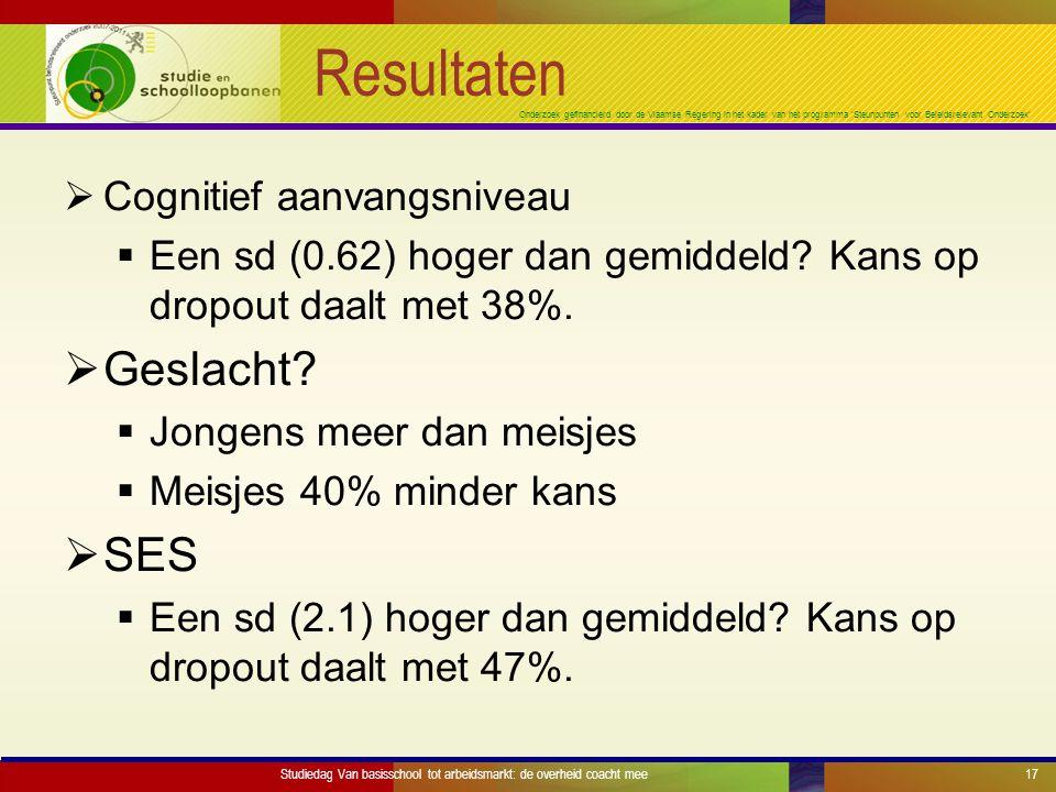 Onderzoek gefinancierd door de Vlaamse Regering in het kader van het programma 'Steunpunten voor Beleidsrelevant Onderzoek' Resultaten  Cognitief aanvangsniveau  Een sd (0.62) hoger dan gemiddeld.