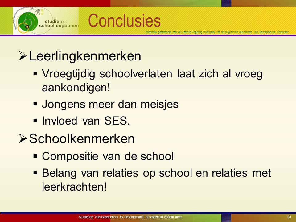 Onderzoek gefinancierd door de Vlaamse Regering in het kader van het programma 'Steunpunten voor Beleidsrelevant Onderzoek' Conclusies  Leerlingkenmerken  Vroegtijdig schoolverlaten laat zich al vroeg aankondigen.