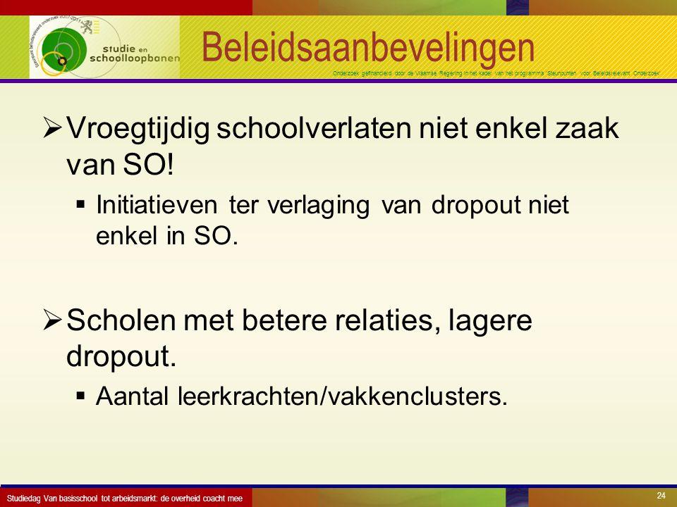 Onderzoek gefinancierd door de Vlaamse Regering in het kader van het programma 'Steunpunten voor Beleidsrelevant Onderzoek' Beleidsaanbevelingen  Vroegtijdig schoolverlaten niet enkel zaak van SO.