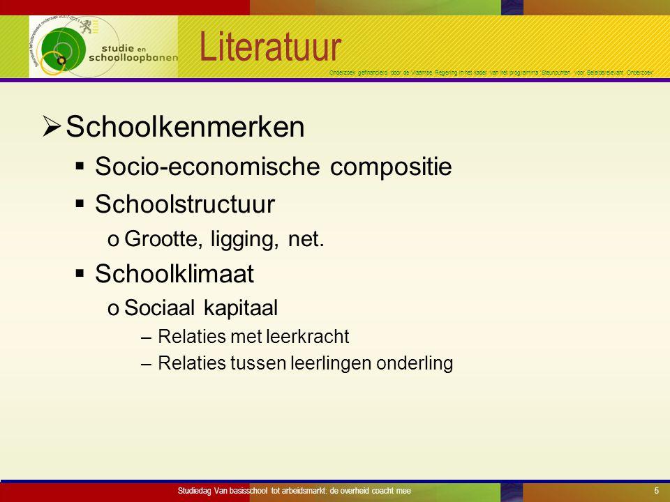 Onderzoek gefinancierd door de Vlaamse Regering in het kader van het programma 'Steunpunten voor Beleidsrelevant Onderzoek' Literatuur  Schoolkenmerken  Socio-economische compositie  Schoolstructuur oGrootte, ligging, net.
