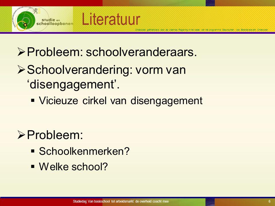 Onderzoek gefinancierd door de Vlaamse Regering in het kader van het programma 'Steunpunten voor Beleidsrelevant Onderzoek' Literatuur  Probleem: schoolveranderaars.