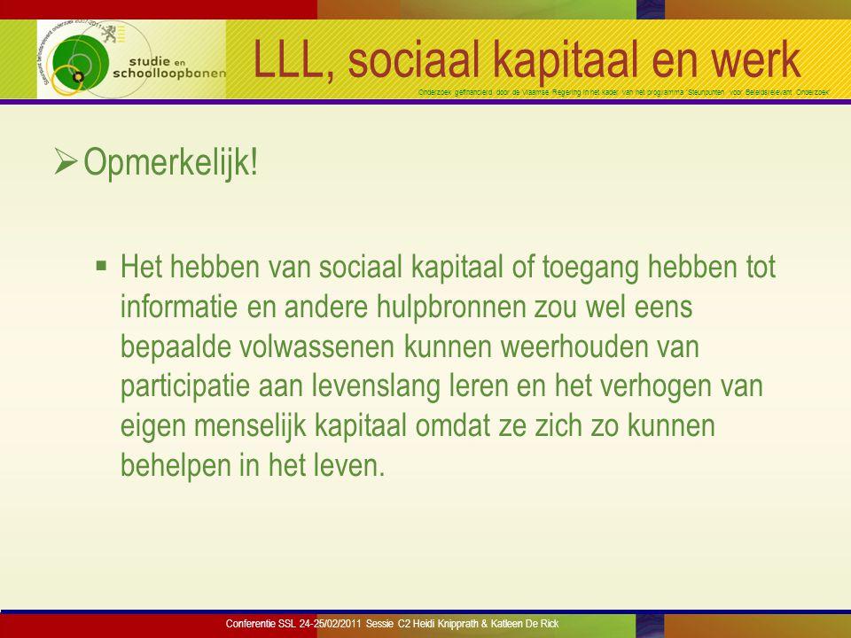 Onderzoek gefinancierd door de Vlaamse Regering in het kader van het programma 'Steunpunten voor Beleidsrelevant Onderzoek' LLL, sociaal kapitaal en werk  Opmerkelijk.