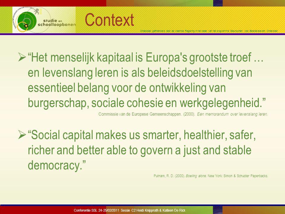 Onderzoek gefinancierd door de Vlaamse Regering in het kader van het programma 'Steunpunten voor Beleidsrelevant Onderzoek' Context  Het menselijk kapitaal is Europa s grootste troef … en levenslang leren is als beleidsdoelstelling van essentieel belang voor de ontwikkeling van burgerschap, sociale cohesie en werkgelegenheid. Commissie van de Europese Gemeenschappen.