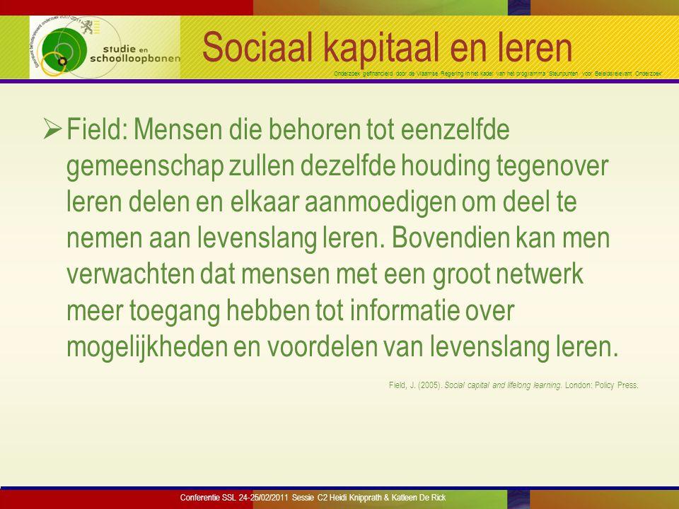 Onderzoek gefinancierd door de Vlaamse Regering in het kader van het programma 'Steunpunten voor Beleidsrelevant Onderzoek' Sociaal kapitaal en leren  Field: Mensen die behoren tot eenzelfde gemeenschap zullen dezelfde houding tegenover leren delen en elkaar aanmoedigen om deel te nemen aan levenslang leren.