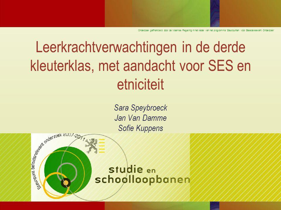 Leerkrachtverwachtingen in de derde kleuterklas, met aandacht voor SES en etniciteit Sara Speybroeck Jan Van Damme Sofie Kuppens