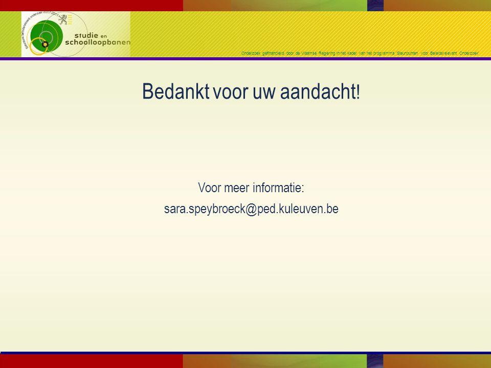 Onderzoek gefinancierd door de Vlaamse Regering in het kader van het programma 'Steunpunten voor Beleidsrelevant Onderzoek' Bedankt voor uw aandacht .