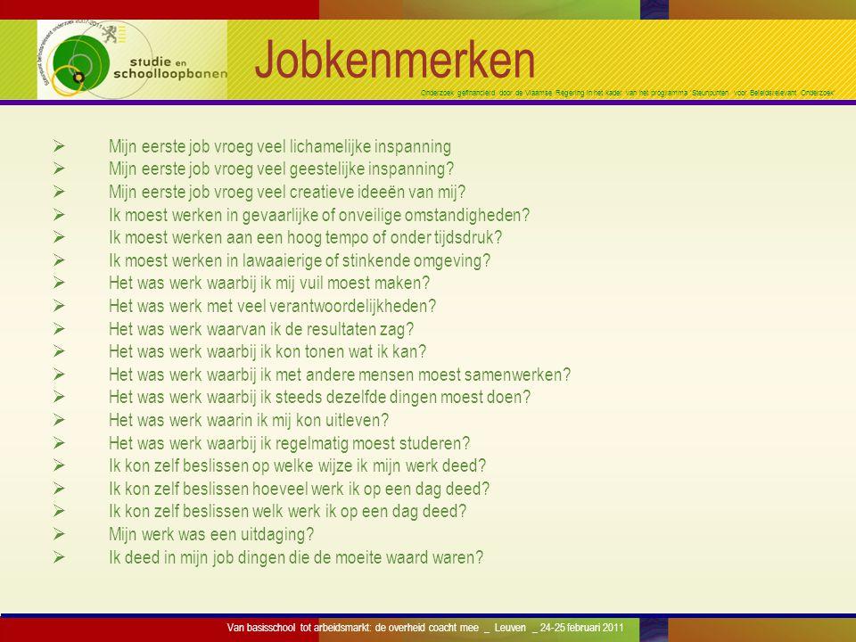 Onderzoek gefinancierd door de Vlaamse Regering in het kader van het programma 'Steunpunten voor Beleidsrelevant Onderzoek' Verdeling van antwoorden over de 19 jobkenmerken Van basisschool tot arbeidsmarkt: de overheid coacht mee _ Leuven _ 24-25 februari 2011