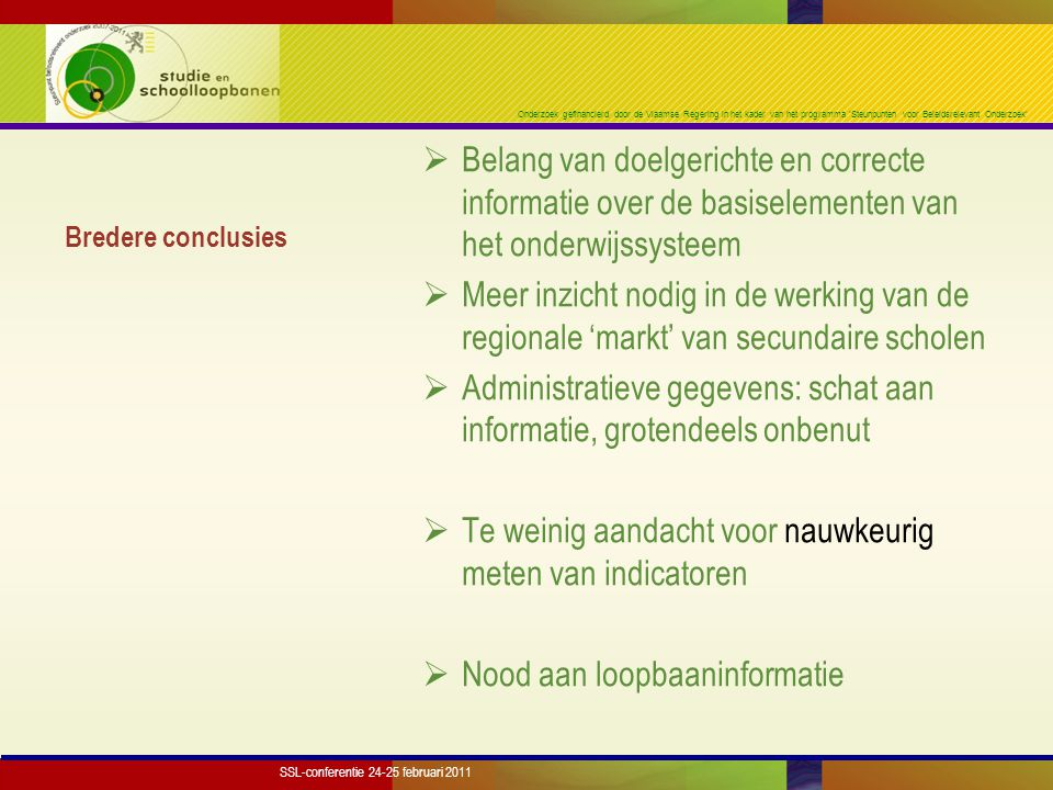 Onderzoek gefinancierd door de Vlaamse Regering in het kader van het programma 'Steunpunten voor Beleidsrelevant Onderzoek' Bredere conclusies  Belan