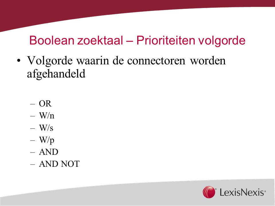 Together, We Can Boolean zoektaal – Prioriteiten volgorde Volgorde waarin de connectoren worden afgehandeld –OR –W/n –W/s –W/p –AND –AND NOT