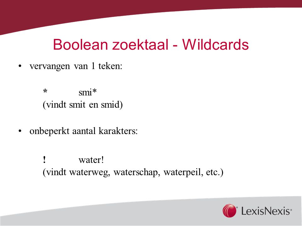 Together, We Can Boolean zoektaal - Wildcards vervangen van 1 teken: *smi* (vindt smit en smid) onbeperkt aantal karakters: !water.