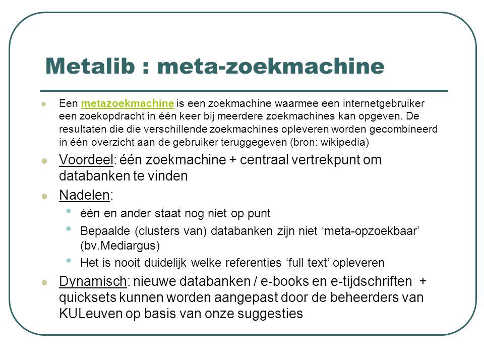 Metalib : meta-zoekmachine Een metazoekmachine is een zoekmachine waarmee een internetgebruiker een zoekopdracht in één keer bij meerdere zoekmachines