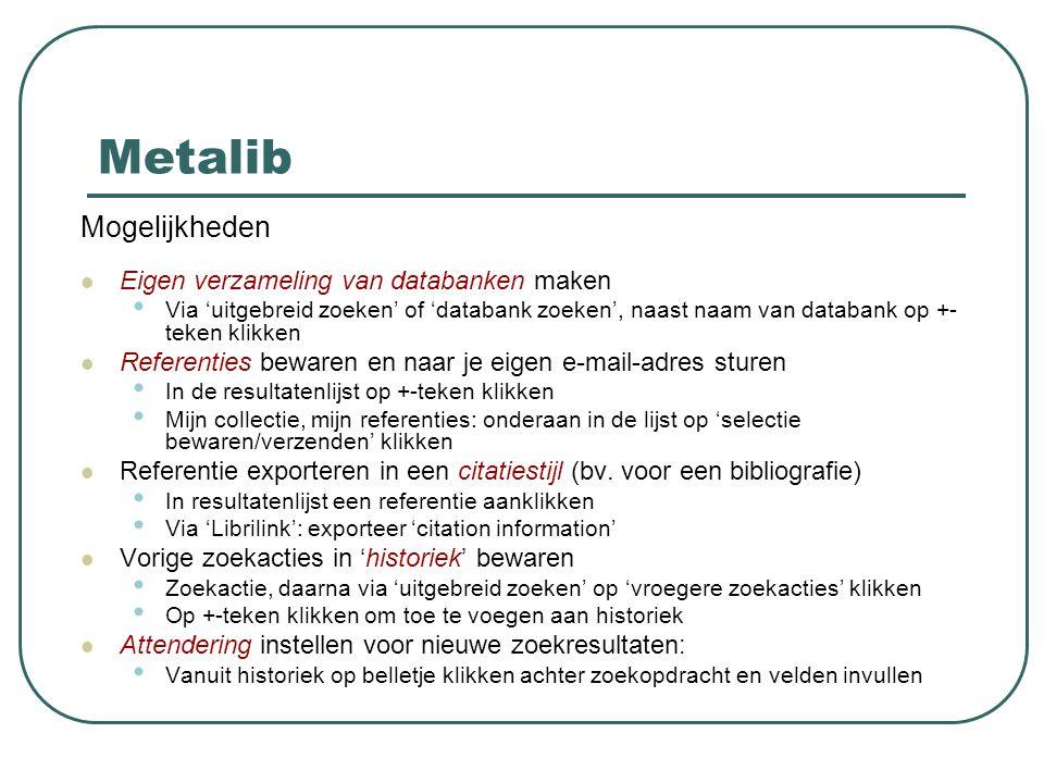 Metalib Mogelijkheden Eigen verzameling van databanken maken Via 'uitgebreid zoeken' of 'databank zoeken', naast naam van databank op +- teken klikken