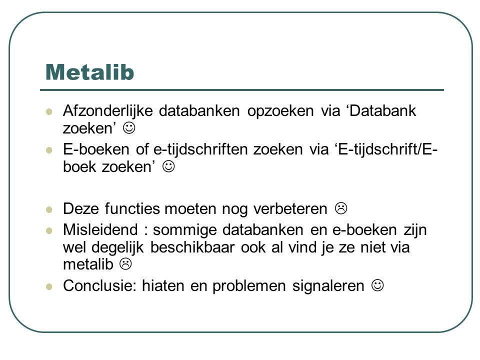 Metalib Afzonderlijke databanken opzoeken via 'Databank zoeken' E-boeken of e-tijdschriften zoeken via 'E-tijdschrift/E- boek zoeken' Deze functies mo