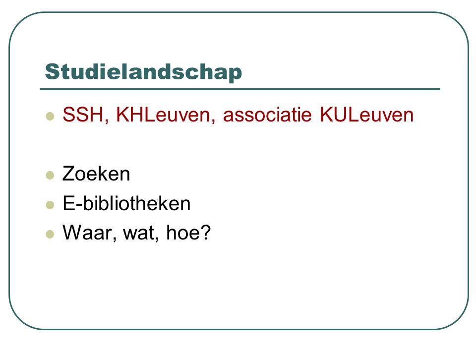 Studielandschap SSH, KHLeuven, associatie KULeuven Zoeken E-bibliotheken Waar, wat, hoe?