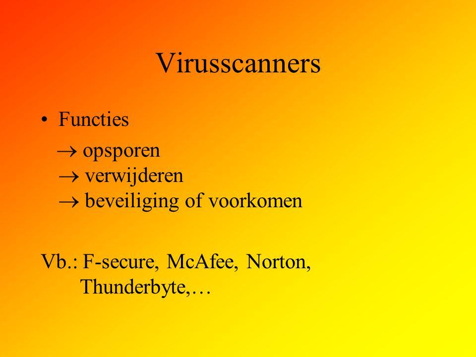 Virusscanners Functies  opsporen  verwijderen  beveiliging of voorkomen Vb.: F-secure, McAfee, Norton, Thunderbyte,…