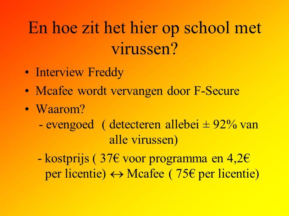 En hoe zit het hier op school met virussen? Interview Freddy Mcafee wordt vervangen door F-Secure Waarom? - evengoed ( detecteren allebei ± 92% van al